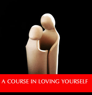 A COURSE IN LOVING YOURSELF